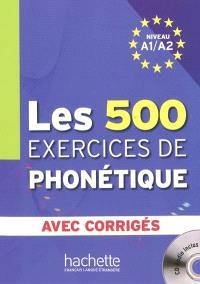 Les 500 exercices de phonétique, niveau A1-A2 : avec corrigés
