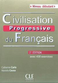 Civilisation progressive du français, niveau débutant : avec 430 activités