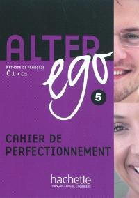 Alter ego 5 : méthode de français C1-C2 : cahier de perfectionnement
