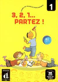 3, 2, 1... partez ! : cours de français pour enfants niveau 1, A1.1