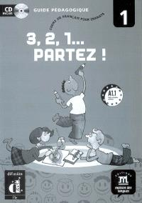 3, 2, 1... partez ! : cours de français pour enfants niveau 1, A1.1 : guide pédagogique