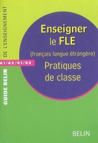 Enseigner le FLE, français langue étrangère : pratiques de classe