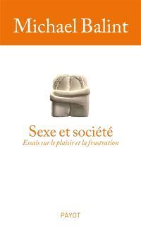 Sexe et société : essais sur le plaisir et la frustration