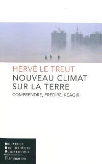 Nouveau climat sur la Terre : comprendre, prédire, réagir