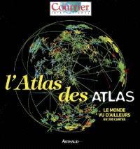 L'atlas des atlas : le monde vu d'ailleurs en 200 cartes