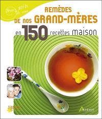 Remèdes de nos grand-mères en 150 recettes maison