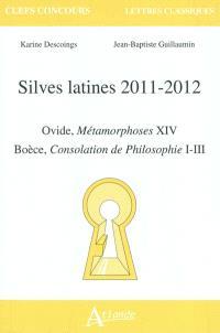 Silves latines 2011-2012 : Ovide, Métamorphoses XIV ; Boèce, Consolation de philosophie I-III