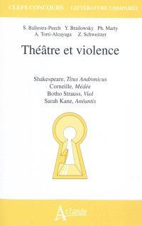 Théâtre et violence : Shakespeare, Titus Andronicus, Corneille, Médée, Botho Strauss, Viol, Sarah Kane, Anéantis