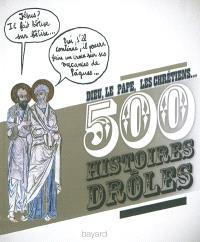 Dieu, le pape, les chrétiens... : 500 histoires drôles