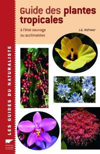 Guide des plantes tropicales : à l'état sauvage ou acclimatées