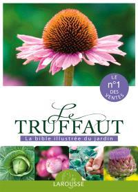 Le Truffaut : la bible illustrée du jardin