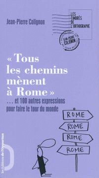 Tous les chemins mènent à Rome : et 100 autres expressions pour faire le tour du monde