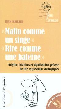 Malin comme un singe, rire comme une baleine : origine, histoires et signification précise de 102 expressions zoologiques