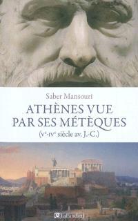 Athènes vue par ses métèques : Ve-IVe siècles av. J.-C.
