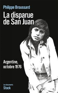La disparue de San Juan : Argentine, octobre 1976