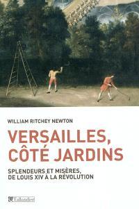 Versailles, côté jardins : splendeurs et misères de Louis XIV à la Révolution