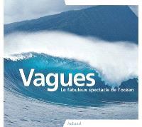 Vagues : le fabuleux spectacle de l'océan