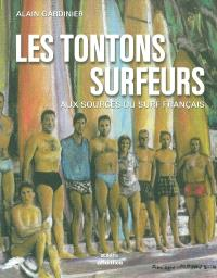 Les tontons surfeurs : aux sources du surf français