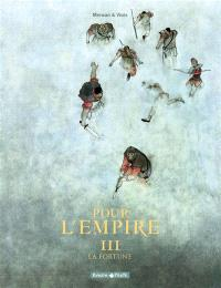 Pour l'Empire. Volume 3, La fortune