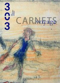 Trois cent trois-Arts, recherches et créations. n° 112, Carnets de voyage(s)