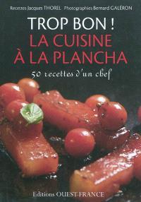Trop bon ! La cuisine à la plancha : 50 recettes d'un chef