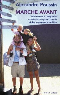 Marche avant : vade-mecum à l'usage des aventuriers de grand chemin et des voyageurs immobiles