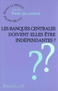 Les banques centrales doivent-elles être indépendantes ?