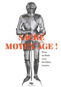 Sacré Moyen Age ! : pour en finir avec les idées reçues