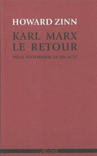 Karl Marx, le retour : pièce historique en un acte