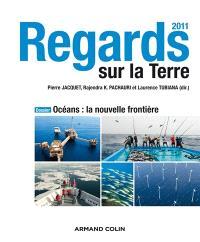 Regards sur la Terre 2011 : océans : la nouvelle frontière