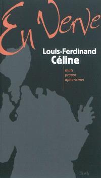 Louis-Ferdinand Céline en verve : mots, propos, aphorismes