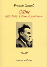 Céline. Volume 2, Délires et persécutions : 1932-1944