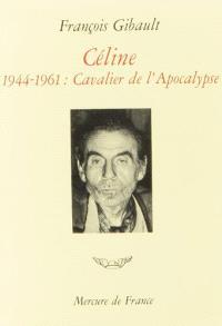 Céline. Volume 3, Cavalier de l'apocalypse : 1944-1961