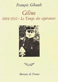 Céline. Volume 1, Le temps des espérances : 1894-1932