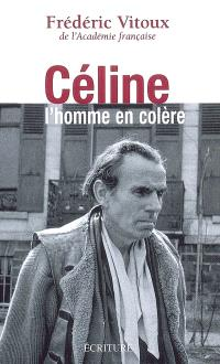Céline, l'homme en colère : essai