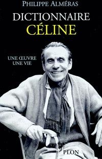 Dictionnaire Céline : une oeuvre, une vie