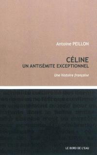 Céline, un antisémite exceptionnel : une histoire française