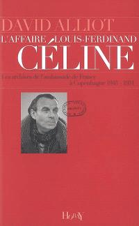 L'affaire Louis-Ferdinand Céline : les archives de l'ambassade de France à Copenhague, 1945-1951