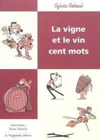 La vigne et le vin : cent mots