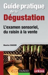 Guide pratique de la dégustation : l'examen sensoriel, du raisin à la vente