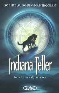 Indiana Teller. Volume 1, Lune de printemps