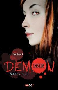 Demon inside. Volume 1, Mords-moi