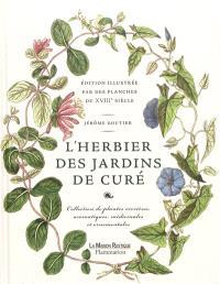 L'herbier des jardins de curé : édition illustrée par des planches du XVIIIe siècle : collection de plantes vivrières, aromatiques, médicinales et ornementales