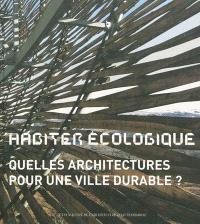 Habiter écologique : quelles architectures pour une ville durable ?