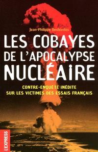 Les cobayes de l'Apocalypse nucléaire : contre-enquête inédite sur les victimes des essais français