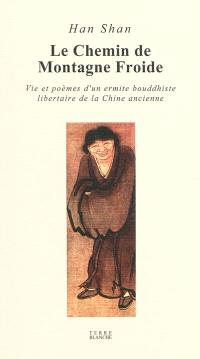 Le chemin de la montagne froide : vie et poèmes d'un ermite bouddhiste libertaire de la Chine ancienne