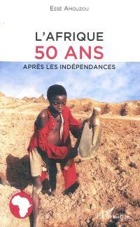 L'Afrique : 50 ans après les indépendances