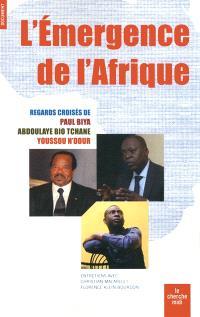 L'émergence de l'Afrique : regards croisés de Paul Biya, Abdoulaye Bio Tchane, Youssou N'Dour