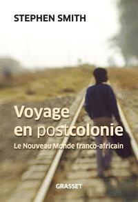 Voyage en postcolonie : le nouveau monde franco-africain
