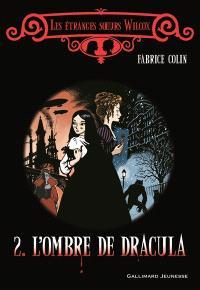 Les étranges soeurs Wilcox. Volume 2, L'ombre de Dracula